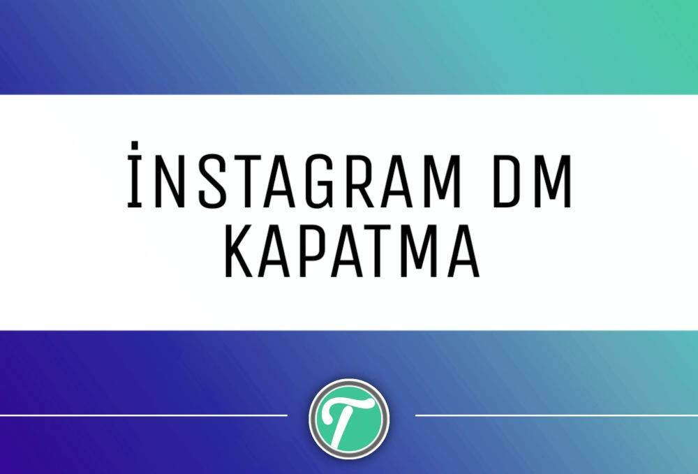 Instagram DM Nasıl Kapatılır? Dm Mesajlarını Kapatma