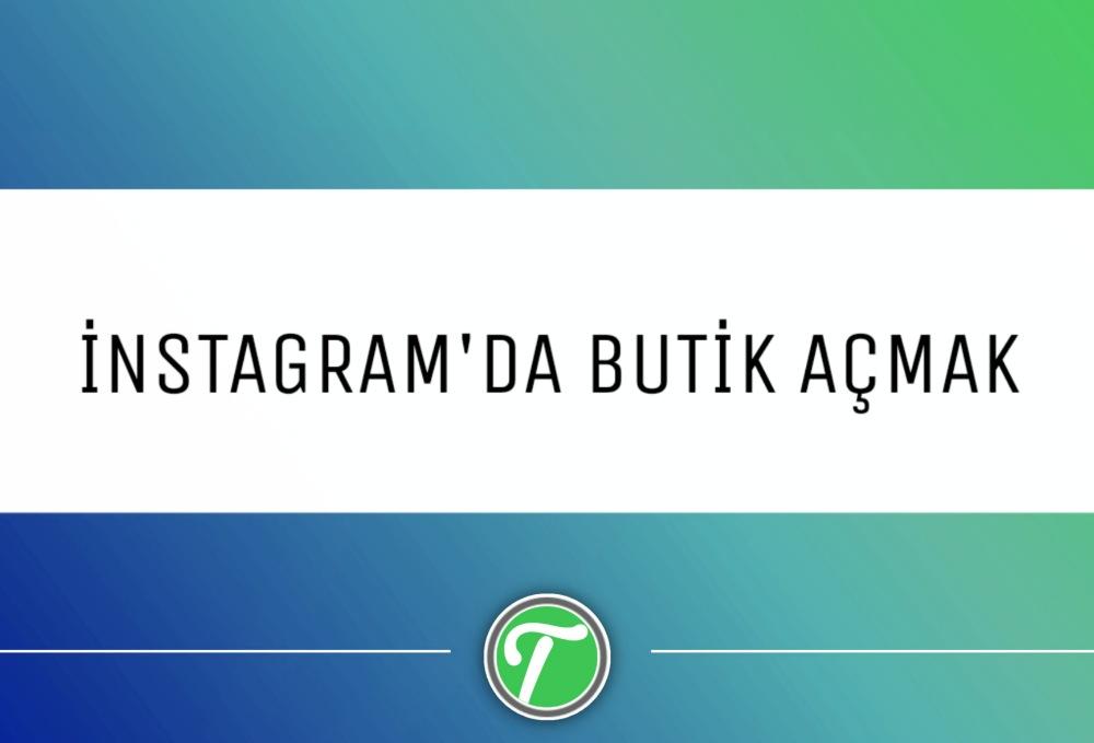 Instagram'da Butik Hesabı Açmak