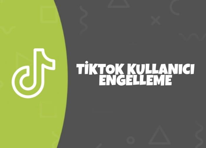 Tiktok'ta Kullanıcılar Nasıl Engellenir?